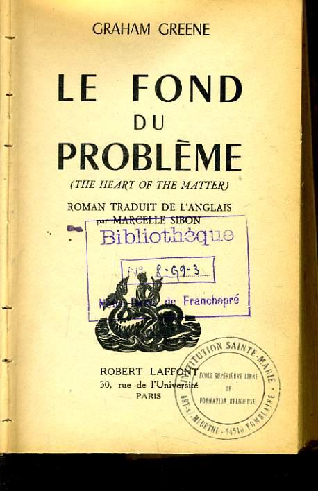 LE FOND DU PROBLEME (the heart of the matter
