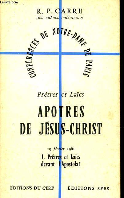 CONFERENCES DE NOTRE DAME DE PARIS n°1 : Prêtre et Laïcs apôtres de Jésus Christ