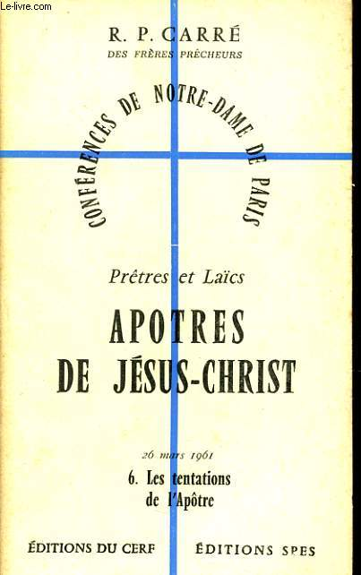CONFERENCES DE NOTRE DAME DE PARIS n°6 : Prêtre et Laïcs apôtres de Jésus Christ