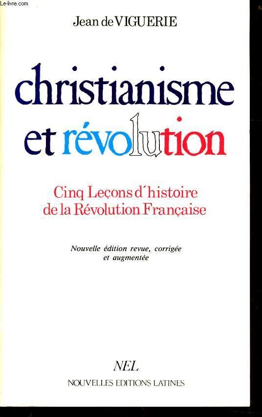 CHRISTIANISME ET REVOLUTION cinq leçons d'histoire de la révolution française