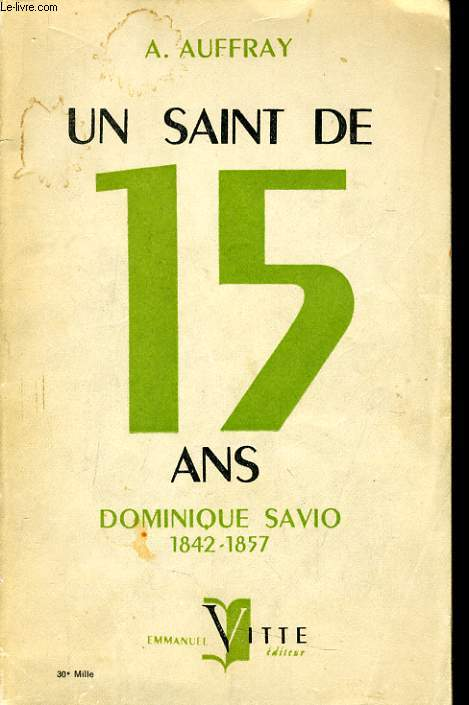 UN SAINT DE 15 ANS DOMINIQUE SAVIO 1842-1957