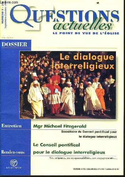 QUESTION ACTUELLES (le point de vue de l'église) n°9 : Dossier : le dialogue interreligieux - Entretiens : Mgr Michael Fitzgerald - Rendez - vous : Le conseil pontifical pour le dialogue interreligieux