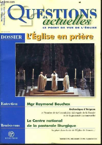 QUESTION ACTUELLES (le point de vue de l'église) n°10 : Dossier : l'église en prière - Entretien : Mgr Raymond Bouchex - Rendez vous Le centre national de la pastorale liturgique