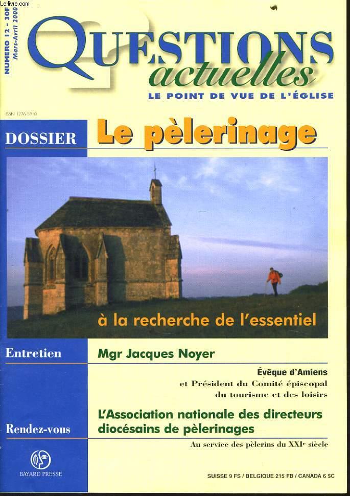 QUESTION ACTUELLES (le point de vue de l'église) n°12 : Dossier : Le  pélerinage, à la recherche de l'éssentiel - Entretien Mgr Jacques Noyer - Rendez vous : L'association nationale des directeurs diocesains de pélerinages