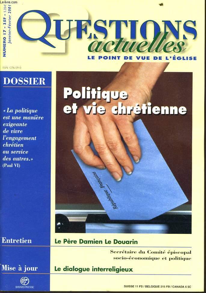 QUESTION ACTUELLES (le point de vue de l'église) n°17 : Dossier : Politique et vie chrétienne - Entretien : Le père Damien le Douarin - Mise à jour : Le dialogue Interreligieux