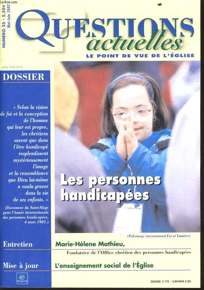 QUESTION ACTUELLES (le point de vue de l'église) n°25: Dossier : Les personnes handicapées - Entretien : Marie - Hélène Mathieu - Mise à jour : L'enseignement social de l'église