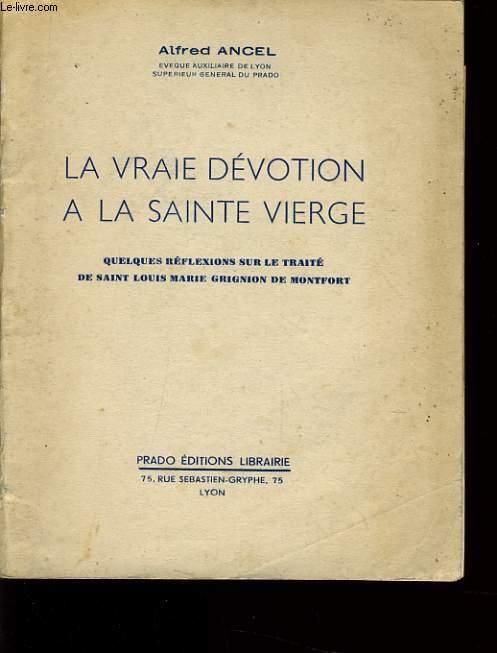 LA VRAIE DEVOTION A LA SAINTE VIERGE quelques réflexions sur le traité de saint louis Marie Grignion de Montfort.
