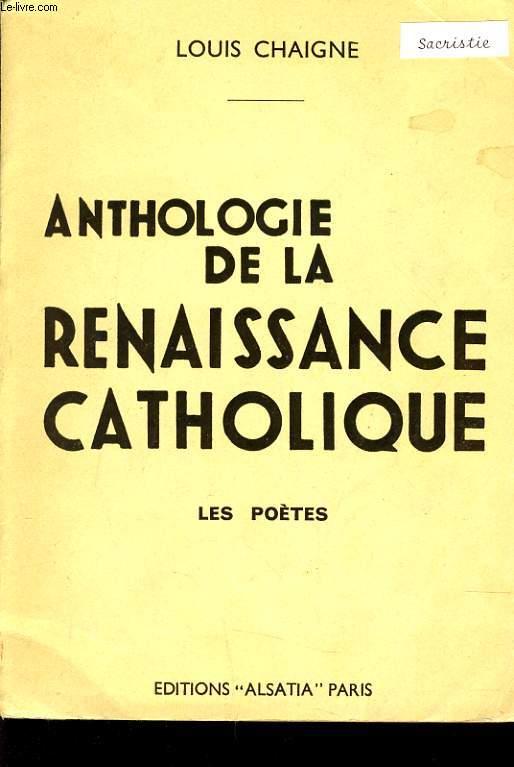 ANTHOLOGIE DE LA RENAISSANCE CATHOLIQUE Tome 1 : les poètes