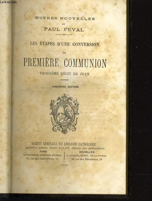 OEUVRES DE PAUL FEVAL : Les étapes d'une conversion la première communion trois récit de Jean
