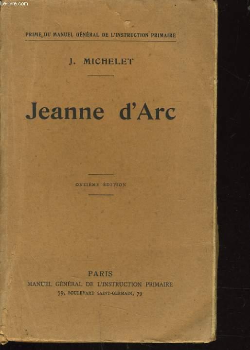 JEANNE D'ARC avec une introduction et un répertoire explicatif des notes de Michelet par Emile Bourgeois