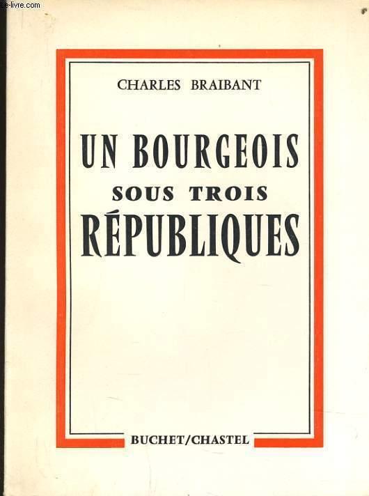 UN BOURGEOIS SOUS TROIS REPUBLIQUE