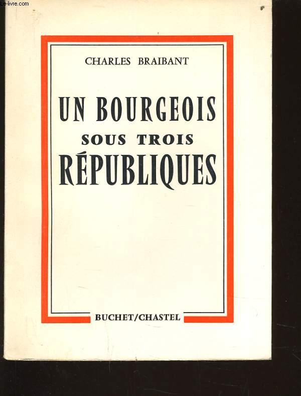 UN BOURGEOIS SOUS TROIS REPUBLIQUES