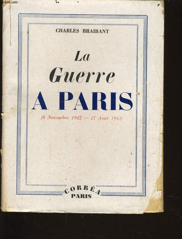 LA GUERRE A PARIS (8 novembre 1942 - 27 aout 1914)