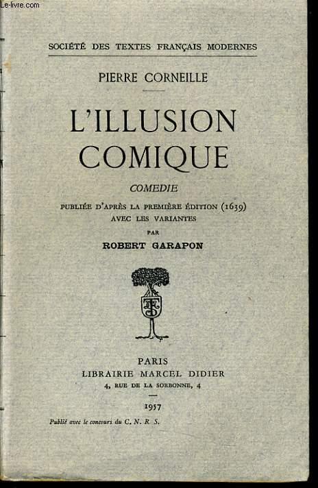 L'ILLUSION COMIQUE comédie publiée d'après la 1ere édition du texte (de 1639) avec des variantes par Robert Garapon.