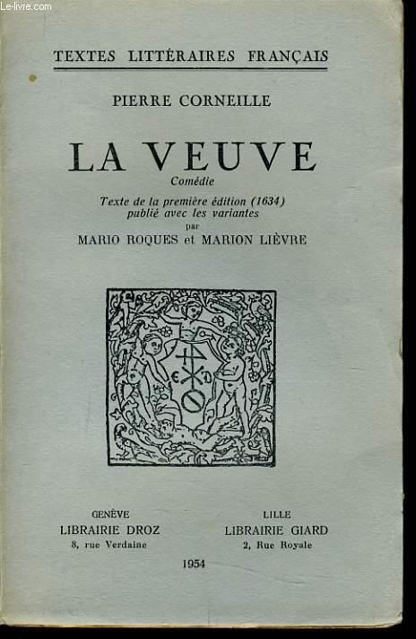 LA VEUVE comédie texte de la première édition du texte de 1634 publié avec les variantes par Mario Roques & Marion Lièvre.