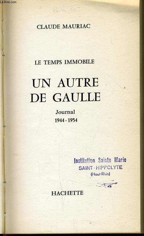 LE TEMPS IMMOBILE UN AUTRE DE GAULLE journal 1944-1954