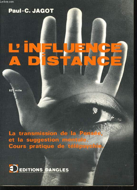 L'INFLUENCE A DISTANCE la transmission de la pensée et la suggestion mentale. Cours pratique de télépsychie.