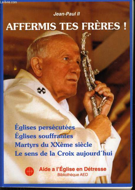 JEAN PAUL II AFFERMIS TES FRERES églises persécutées, églises souffrantes, martyrs du XXème siècle, le sens de la croix aujourd'hui.