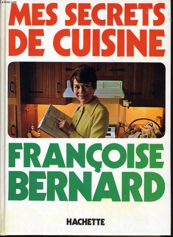 Mes secrets de cuisine francoise bernard for Secrets de cuisine