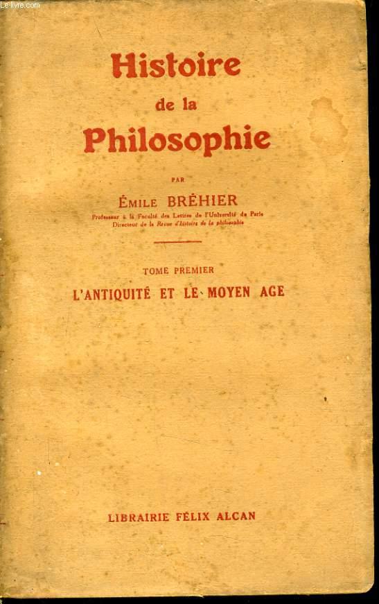 HISTOIRE DE LA PHILOSOPHIE tome 1 - L'antiquité et le moyen age.