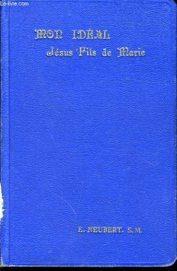 MON IDEAL JESUS FILS DE MARIE d'après l'ésprit du P. Chaminade