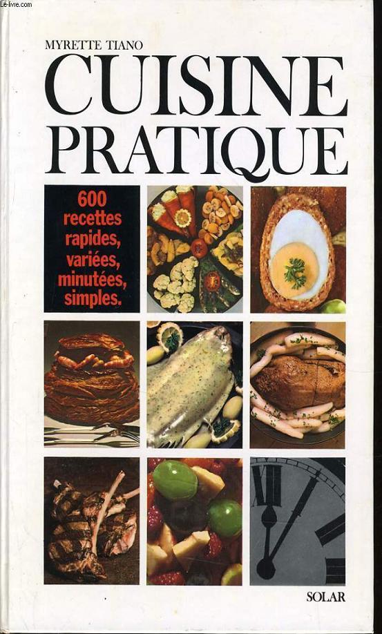 CUISINE PRATIQUE 600 recettes rapides variées minutées simples