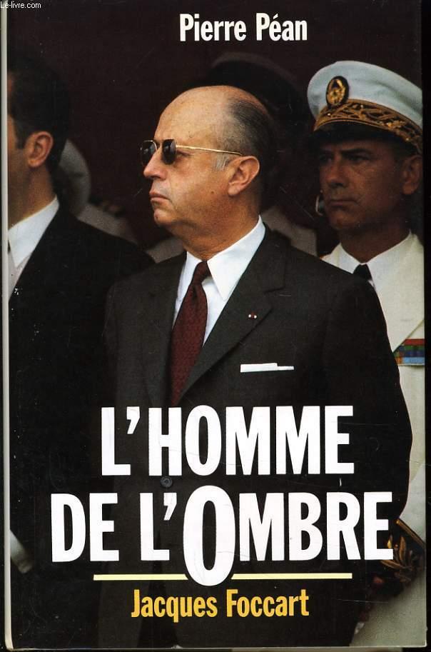 L'HOMME DE L'OMBRE éléments d'enquête autour de Jacques Foccart, l'homme le plus mystérieux et le plus puissant de la Ve république