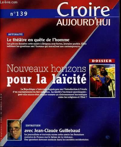 CROIRE AUJOURD'HUI n°139 : Actualité : Le théatre en quête de l'homme - Nouveaux horizons pour la laïcité - Entretiens avec Jean Claude GULLEBAUD