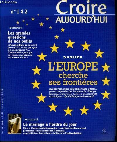 CROIRE AUJOURD'HUI n°142 : Actualité : Le mariage à l'ordre du jour - Question : les grandes questions de nos petits - Dossier : L'Europe cherches ses frontières