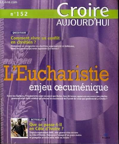 CROIRE AUJOURD'HUI n°152  : Question : Comment vivre un conflit chrétien ? - L'Eucharistie enjeu oecuménique - Actualité : Que se passe t-il en Côte d'Ivoire ?