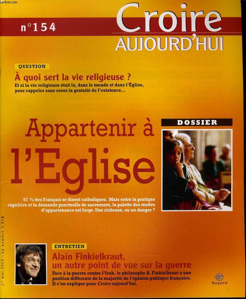 CROIRE AUJOURD'HUI n°154  : Question : A quoi sert la vie religieuse ? - Dossier : Appartenir à l'Eglise - Entretien : Alain Finkielkraut, un autre point de vue sur la guerre