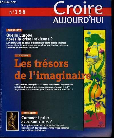 CROIRE AUJOURD'HUI n°158 : Actualité : Quelle Europe après la crise - Dossier : Les trèsors de l'imaginaire - Question : Comment prier avec son corps ?