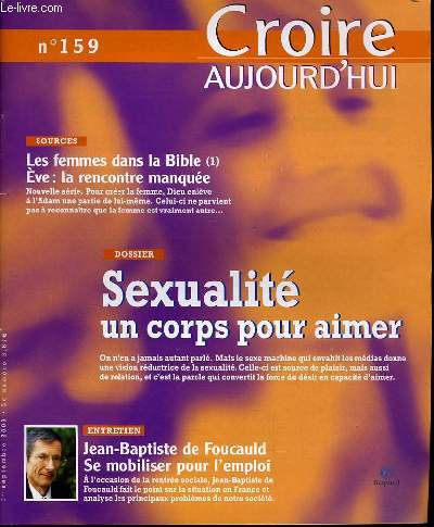 CROIRE AUJOURD'HUI n°159 : Sources : Les femmes dans la bible (1), Eve : la rencontre manquée - Dossier : Sexualité un corps pour aimer - Entretien : Jean Baptiste de Foucauld, se mobiliser pour l'emploi