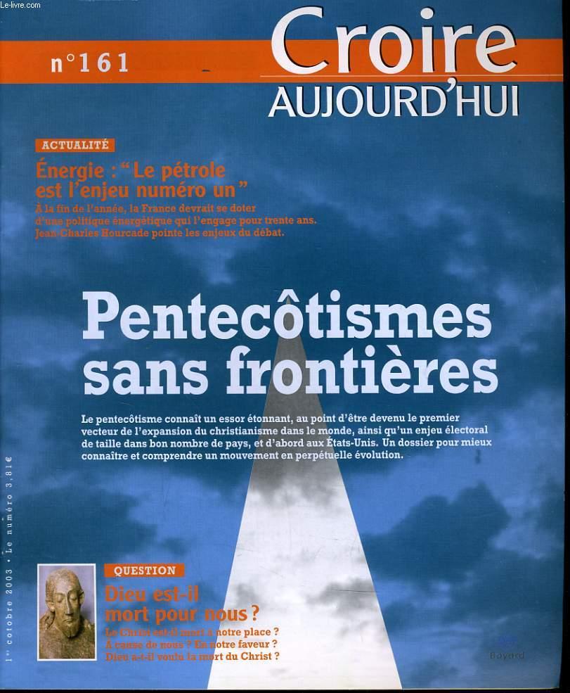 CROIRE AUJOURD'HUI n°161 : Actualité : Energie : Le pétrole est l'enjeu numéro un - Pentecôtismes sans frontières - Question : Dieu est-il mort pour nous?