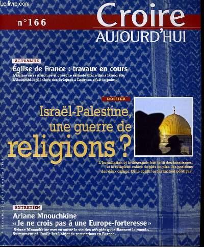 CROIRE AUJOURD'HUI n°166 : Actualité :  Eglise de france travaux en cours - Dossier : Israël Palestine, une guerre de religions ? - Entretien : Ariane mnouchkine