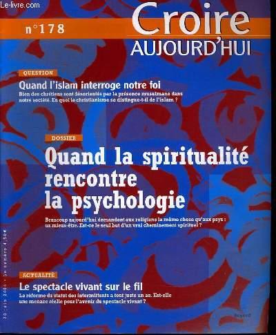 CROIRE AUJOURD'HUI n°178 : Question : quand l'Islam interroge notre foi - Dossier : quand la spirituaité rencontre la psychologie - Actualité : le spectacle vivant sur le fil