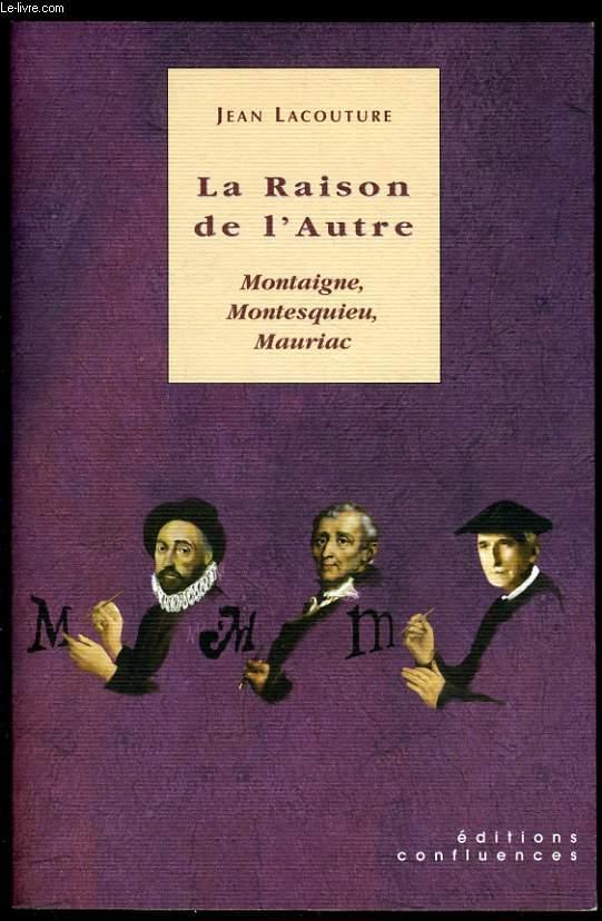 LA RAISON DE L'AUTRE Montaigne, Montesquieu, Mauriac (accompagné d'un dvd)