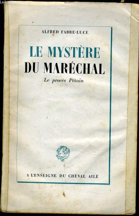 LE MYSTERE DU MARECHAL le procès Pétain