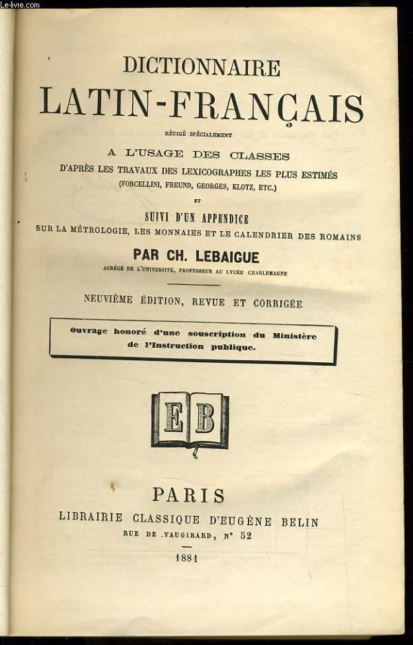DICTIONNAIRE LATIN FRANCAIS a l'usage des classes d'après les travaux des lexicographes les plus estimé.