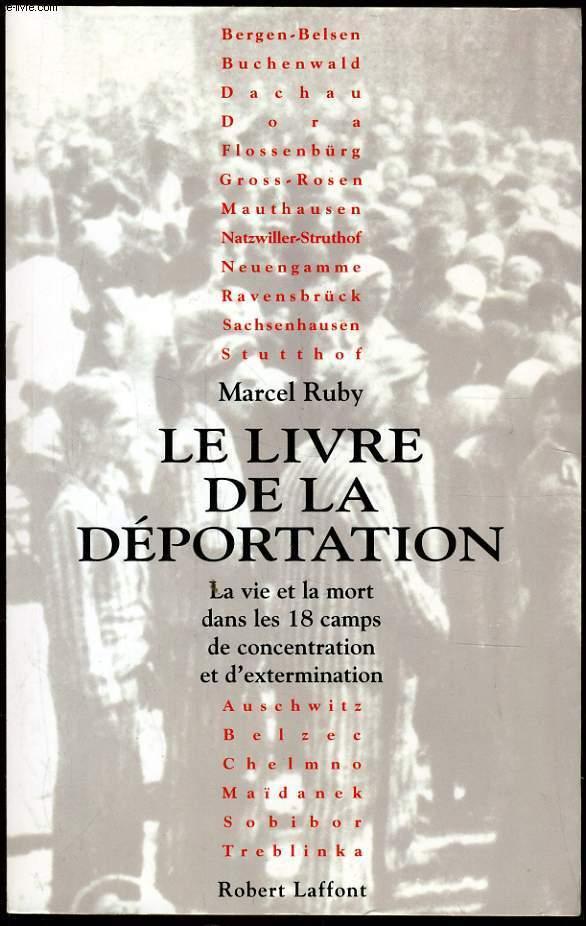 LE LIVRE DE LA DEPORTATION la vie et la mort dans les 18 camps de concentration et d'éxtermination