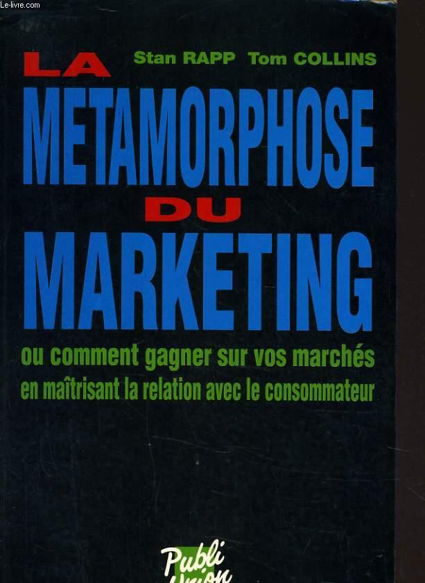 LA METAMORPHOSE DU MARKETING OU COMMENT GAGNER SUR VOS MARCHES EN MATRISANT LA RELATION AVEC LE CONSOMMATEUR