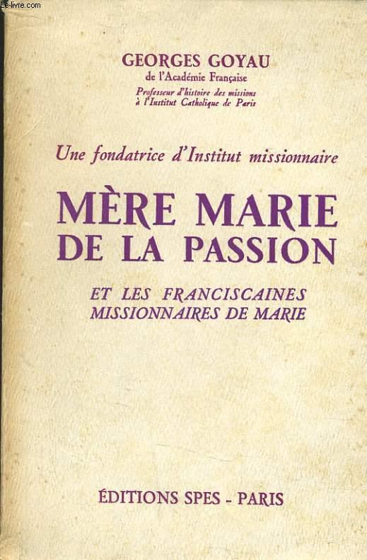 MERE MARIE DE LA PASSION ET LES FRANCISCAINES MISSIONNAIRE DE MARIE - UNE FONDATRICE D'INSTITUT MISSIONNAIRE