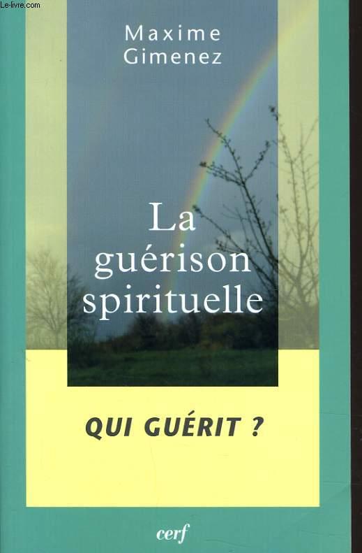 LA GUERISON SPIRITUELLE - QUI GUERIT ?