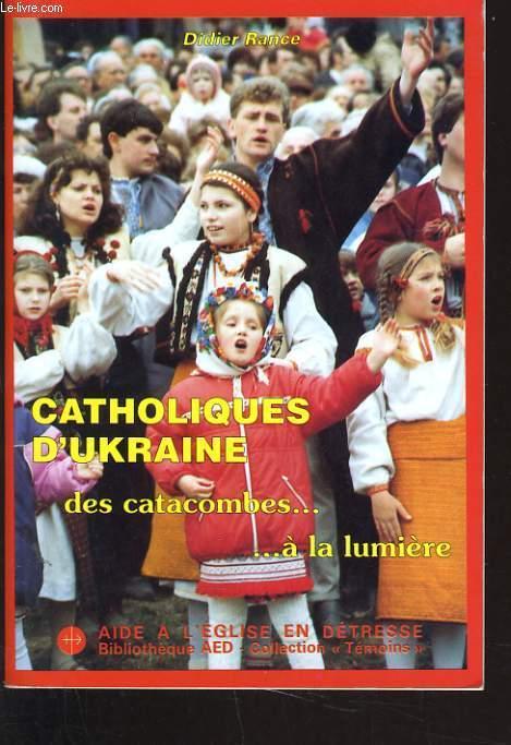 CATHOLIQUES D'UKRAINE DES CATACOMBES A LA LUMIERE