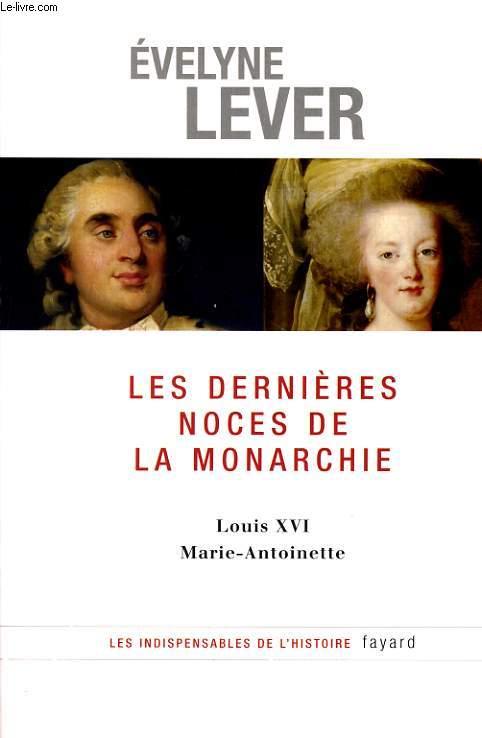 LES DERNIERES NOCES DE LA MONARCHIE - LOUIS XVI MARIE-ANTOINETTE