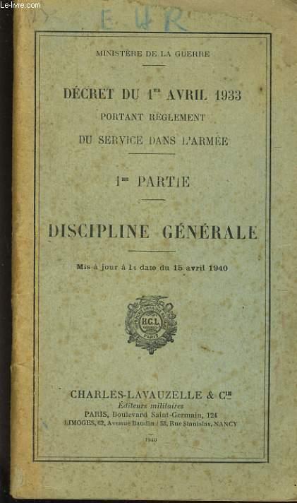 DECRET DU PREMIER AVRIL 1933 PORTANT REGLEMENT D SERVICE DANS L'ARMEE - PREMIERE PARTIE - DISCIPLINE GENERALE
