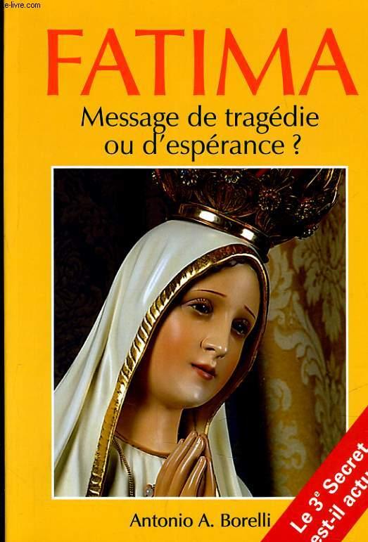 FATIMA MESSAGE DE TRAGEDIE OU D'ESPERANCE ? LE 3e SECRET EST IL ACTUEL