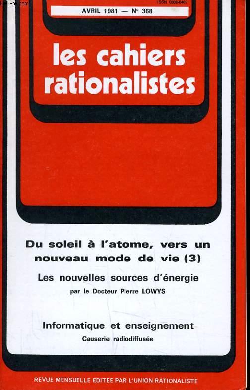 LES CAHIERS RATIONALISTES N°368 - DU SOLEIL A L'ATOME VERS UN NOUVEAU MODE DE VIE (3) - LES NOUVELLES SOURCES D'ENERGIE