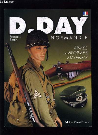 D. DAY NORMANDIE - ARMES UNIFORMES MATERIELS