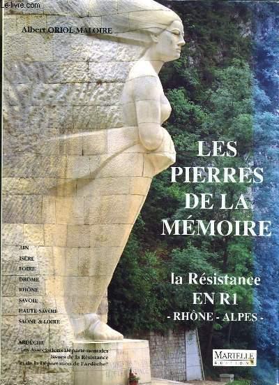 LES PIERRES DE LA MEMOIRE - LA RESISTANCE EN R1 RHONE ALPES